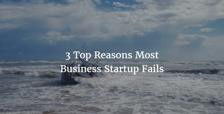 3 Top Reasons Most Business Startup Fails